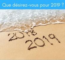 Que désirez-vous pour 2019?
